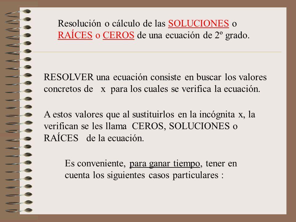 Resolución o cálculo de las SOLUCIONES o RAÍCES o CEROS de una ecuación de 2º grado.