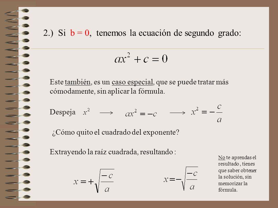 2.) Si b = 0, tenemos la ecuación de segundo grado: