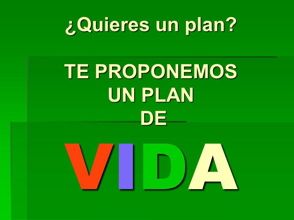 ¿Quieres un plan TE PROPONEMOS UN PLAN DE VIDA
