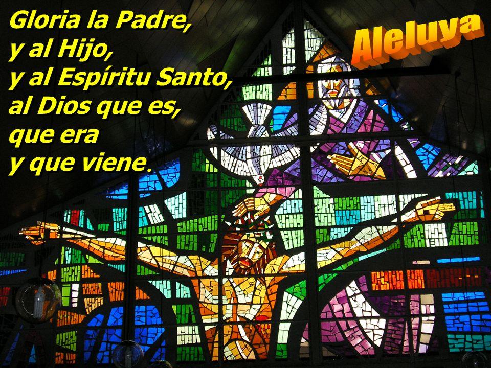 Aleluya Gloria la Padre, y al Hijo, y al Espíritu Santo,
