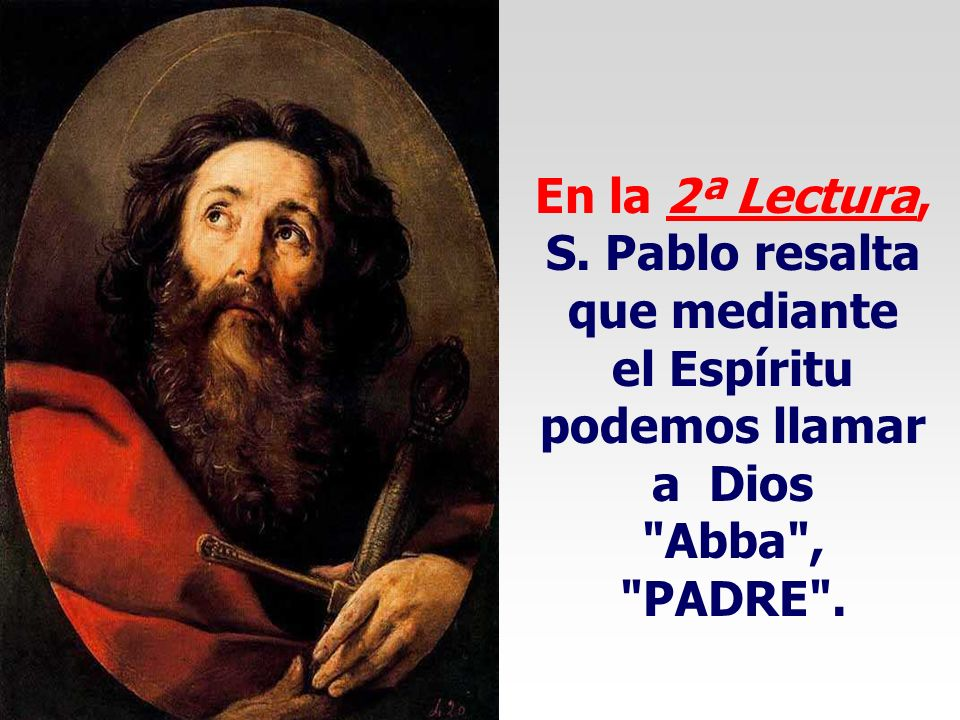 En la 2ª Lectura, S. Pablo resalta que mediante el Espíritu