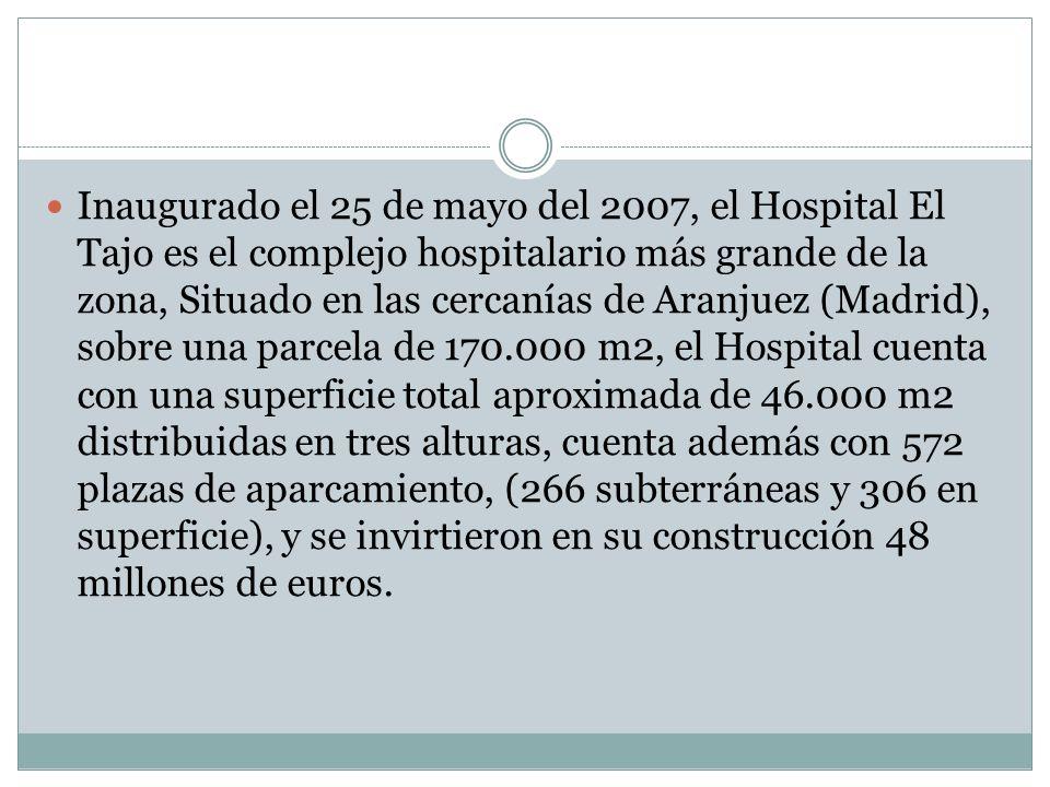 Inaugurado el 25 de mayo del 2007, el Hospital El Tajo es el complejo hospitalario más grande de la zona, Situado en las cercanías de Aranjuez (Madrid), sobre una parcela de 170.000 m2, el Hospital cuenta con una superficie total aproximada de 46.000 m2 distribuidas en tres alturas, cuenta además con 572 plazas de aparcamiento, (266 subterráneas y 306 en superficie), y se invirtieron en su construcción 48 millones de euros.