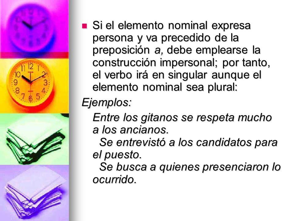 Si el elemento nominal expresa persona y va precedido de la preposición a, debe emplearse la construcción impersonal; por tanto, el verbo irá en singular aunque el elemento nominal sea plural: