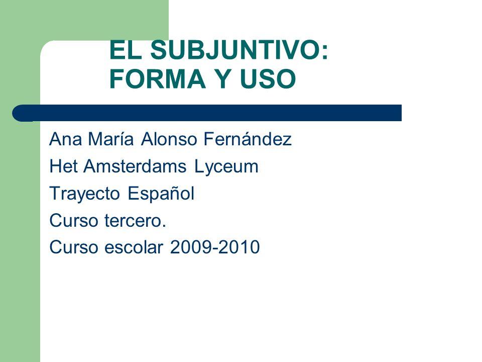 EL SUBJUNTIVO: FORMA Y USO