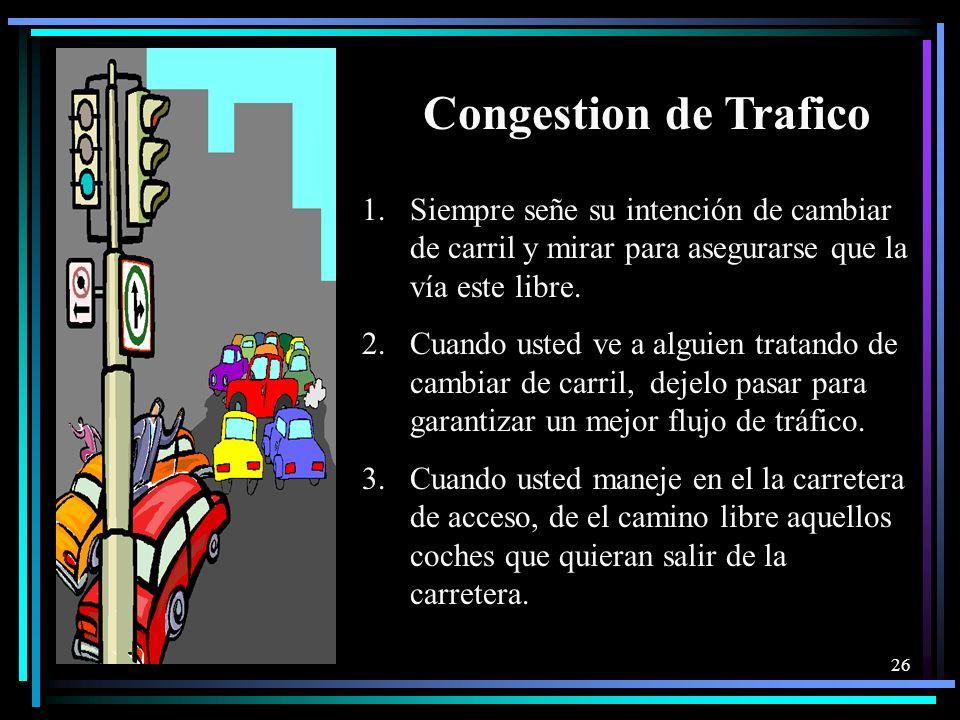 Congestion de Trafico Siempre señe su intención de cambiar de carril y mirar para asegurarse que la vía este libre.