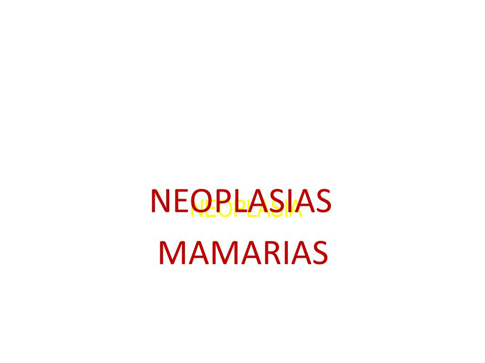 NEOPLASIAS MAMARIAS NEOPLASIA