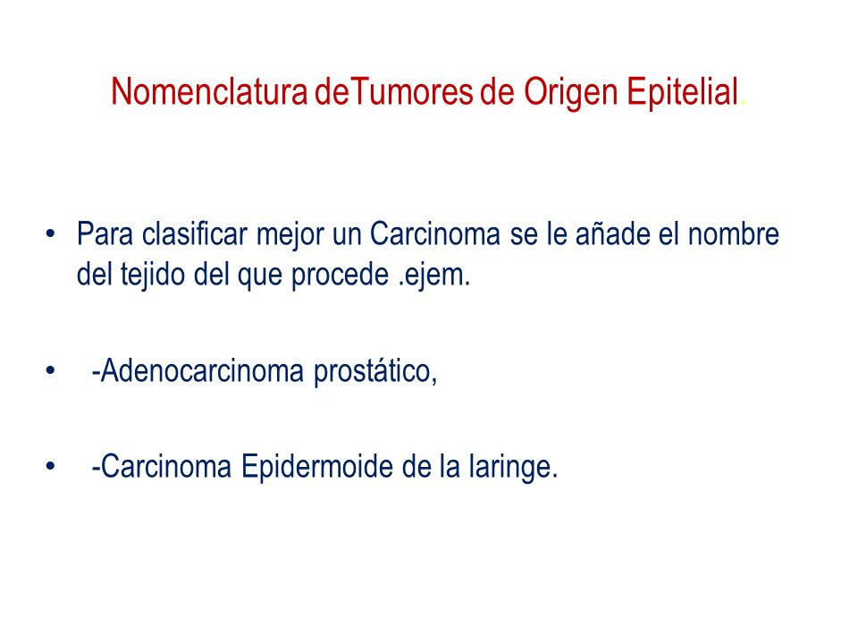 Nomenclatura deTumores de Origen Epitelial.