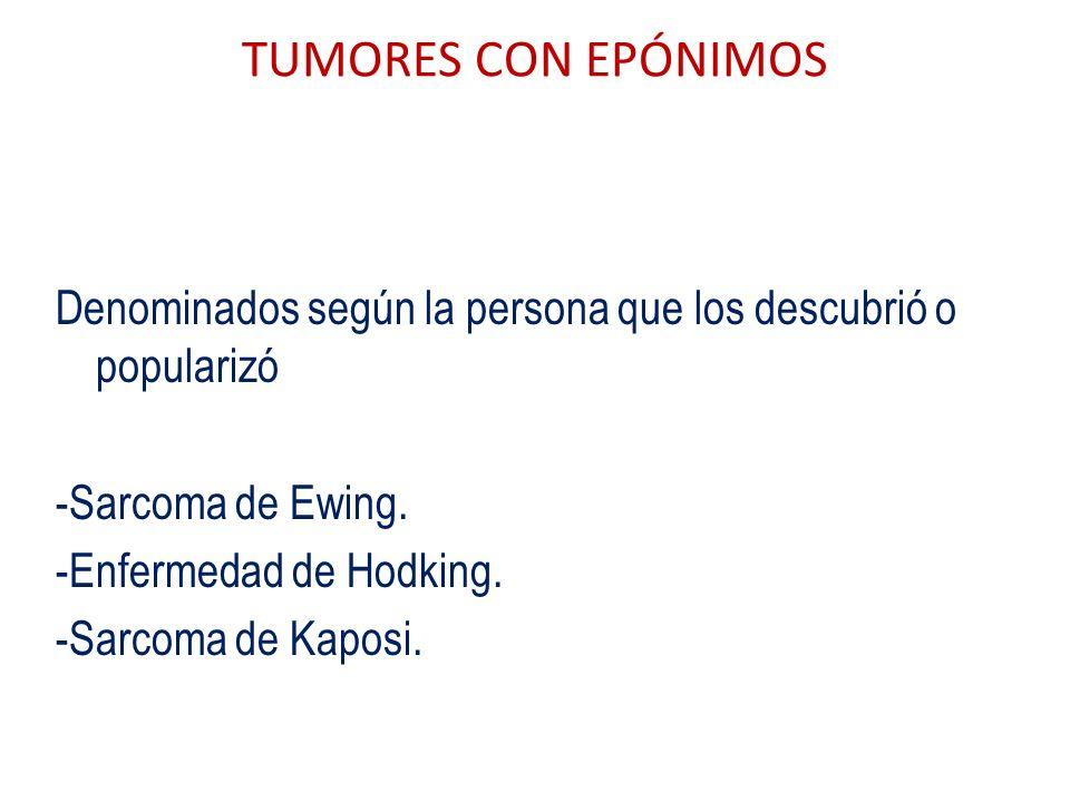 TUMORES CON EPÓNIMOS Denominados según la persona que los descubrió o popularizó. -Sarcoma de Ewing.