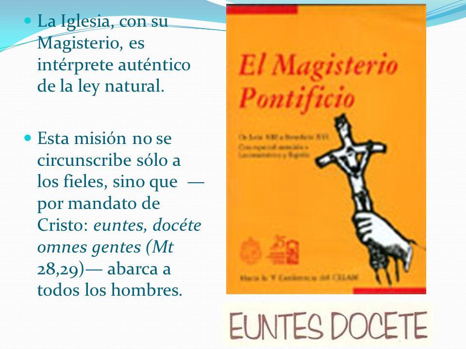 La Iglesia, con su Magisterio, es intérprete auténtico de la ley natural.