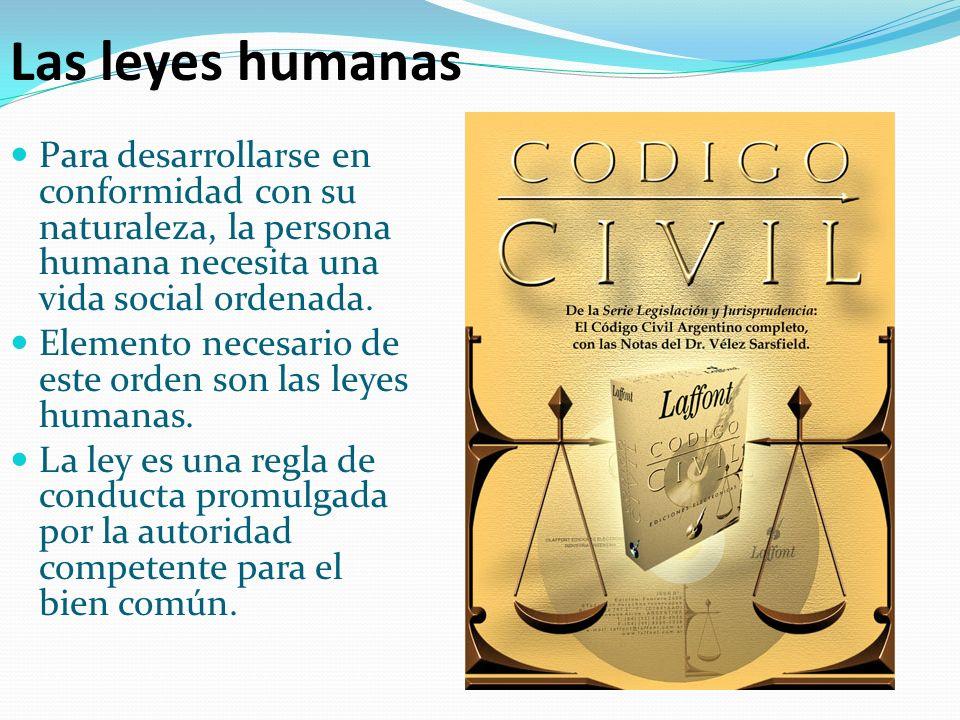 Las leyes humanas Para desarrollarse en conformidad con su naturaleza, la persona humana necesita una vida social ordenada.
