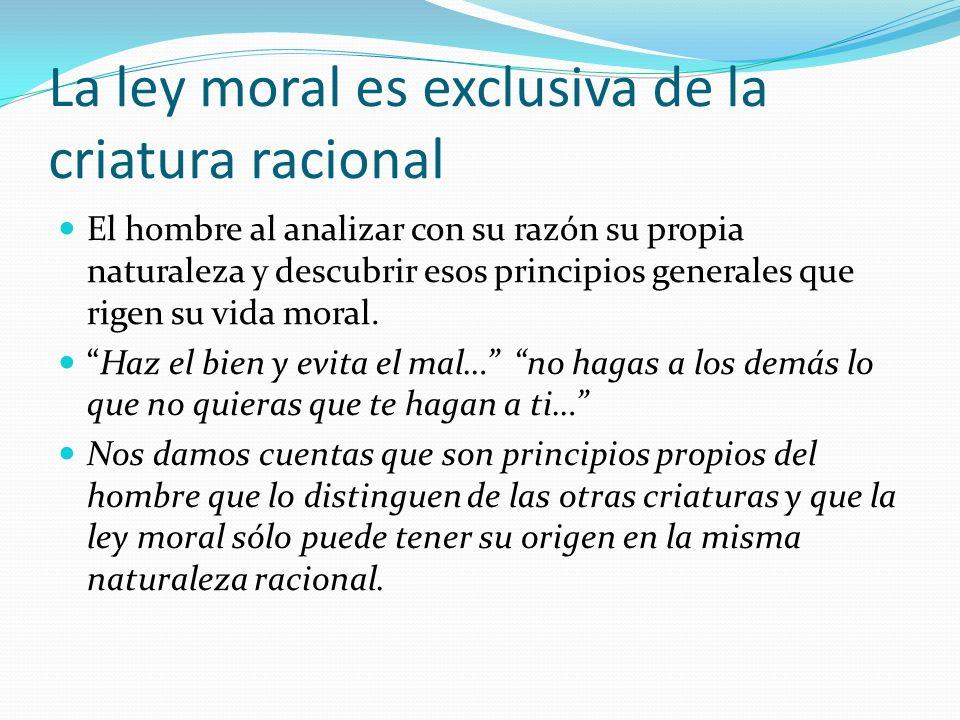 La ley moral es exclusiva de la criatura racional