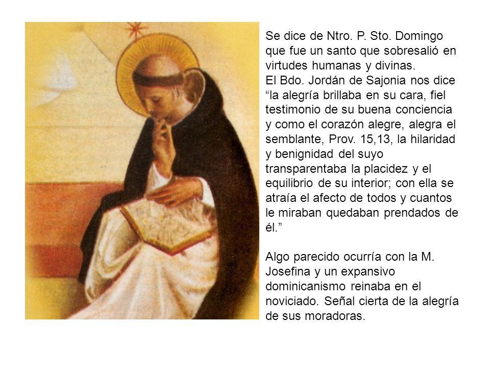 Se dice de Ntro. P. Sto. Domingo que fue un santo que sobresalió en virtudes humanas y divinas.