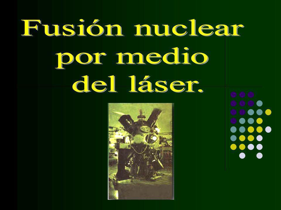 Fusión nuclear por medio del láser.