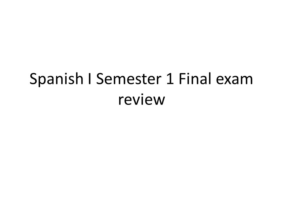 Spanish I Semester 1 Final exam review