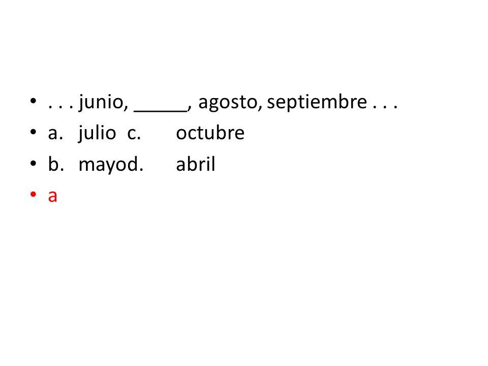 . . . junio, _____, agosto, septiembre . . .