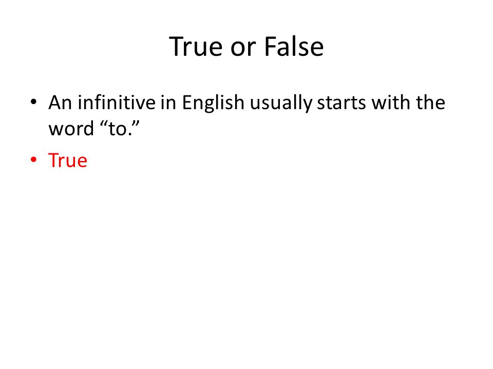 True or False An infinitive in English usually starts with the word to. True