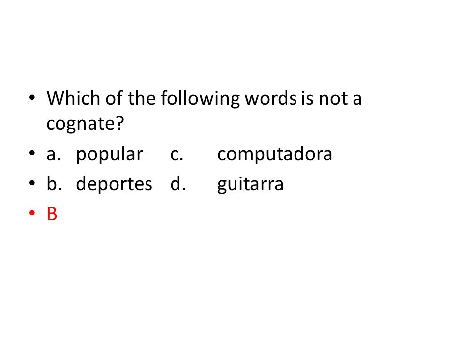 Which of the following words is not a cognate