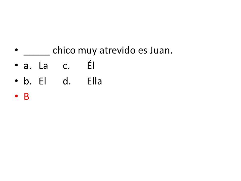 _____ chico muy atrevido es Juan.