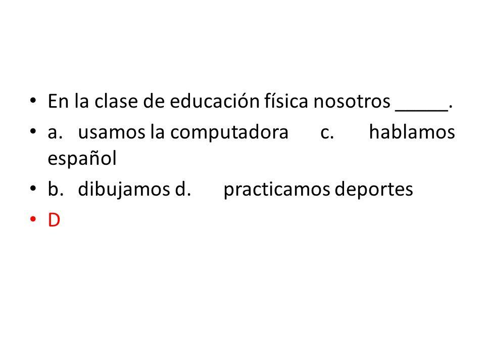 En la clase de educación física nosotros _____.