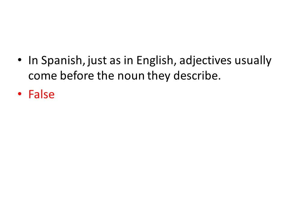 In Spanish, just as in English, adjectives usually come before the noun they describe.