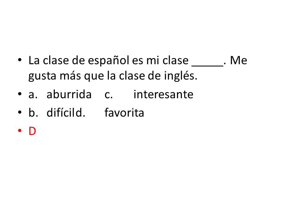 La clase de español es mi clase _____