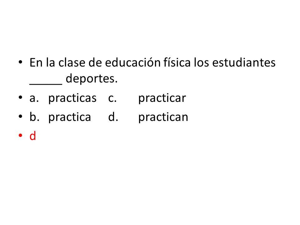 En la clase de educación física los estudiantes _____ deportes.