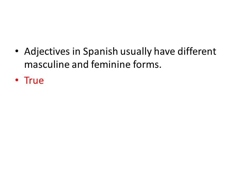 Adjectives in Spanish usually have different masculine and feminine forms.