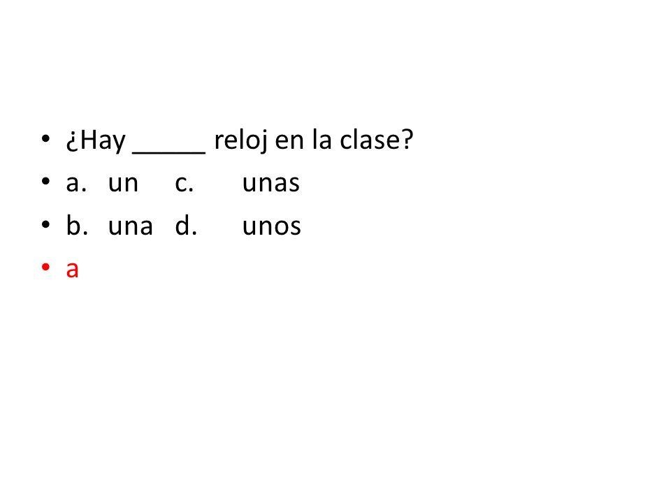¿Hay _____ reloj en la clase