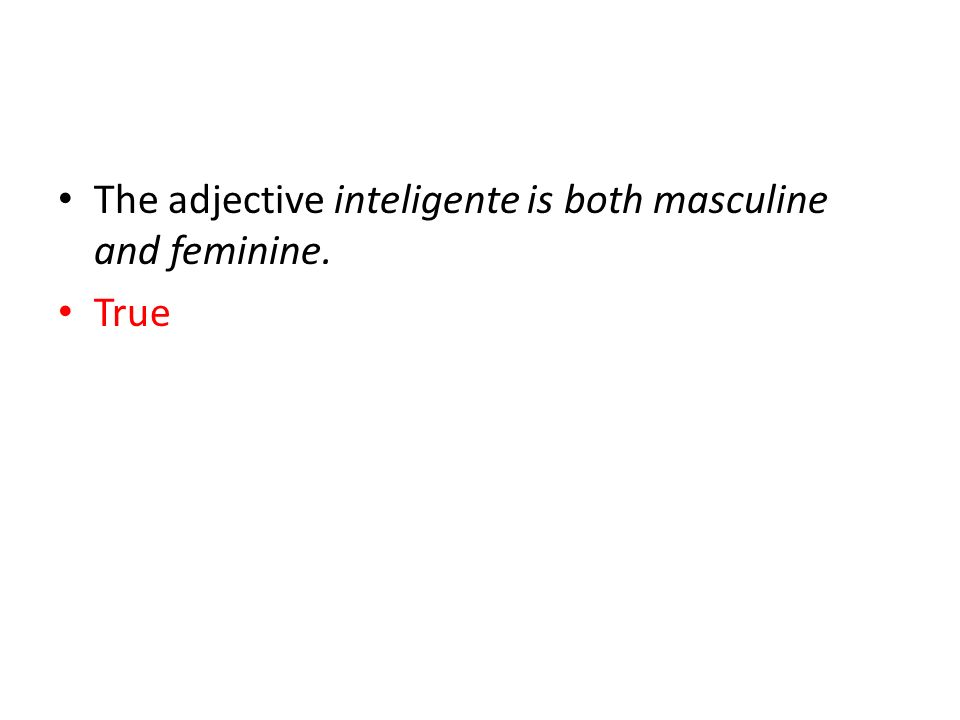 The adjective inteligente is both masculine and feminine.