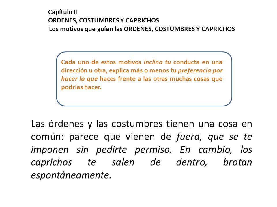 Capítulo II ORDENES, COSTUMBRES Y CAPRICHOS. Los motivos que guían las ORDENES, COSTUMBRES Y CAPRICHOS.