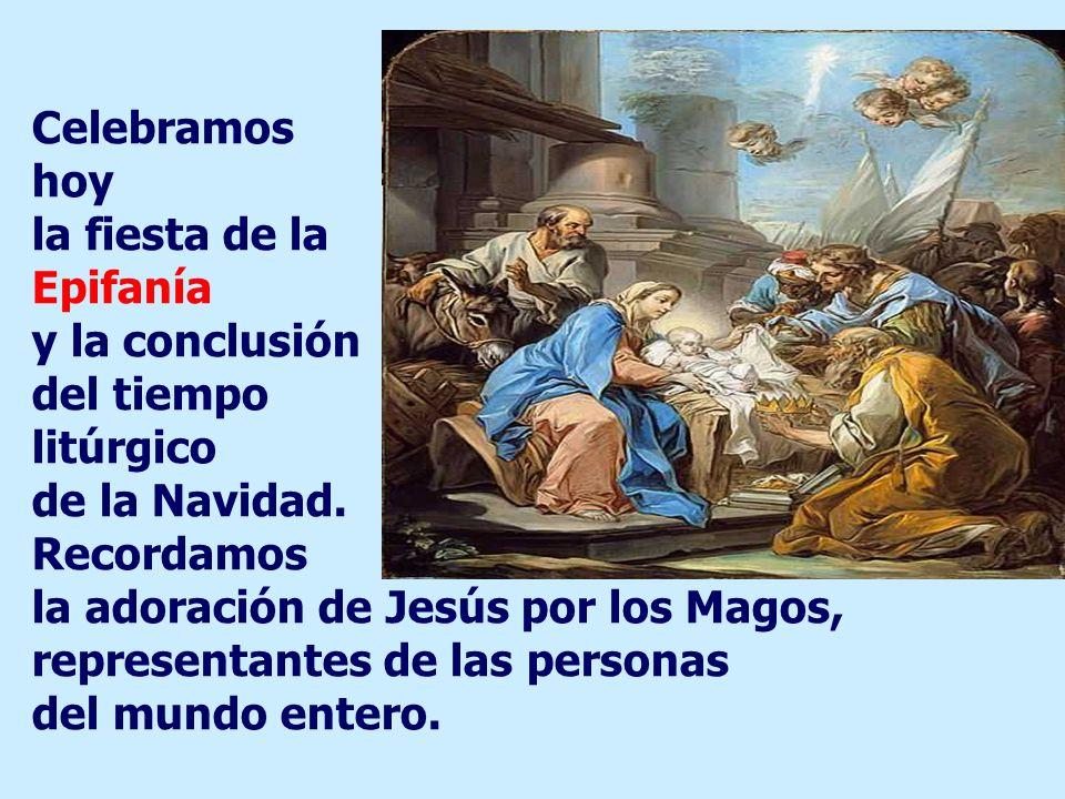 Celebramos hoy la fiesta de la Epifanía y la conclusión del tiempo litúrgico de la Navidad.