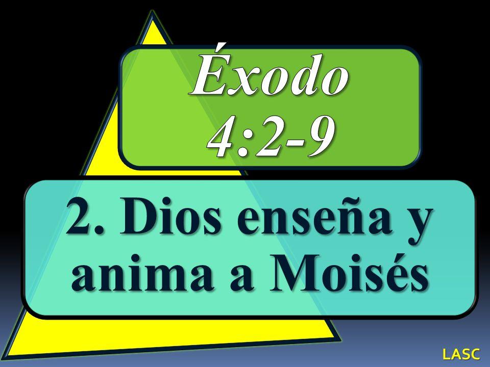 2. Dios enseña y anima a Moisés