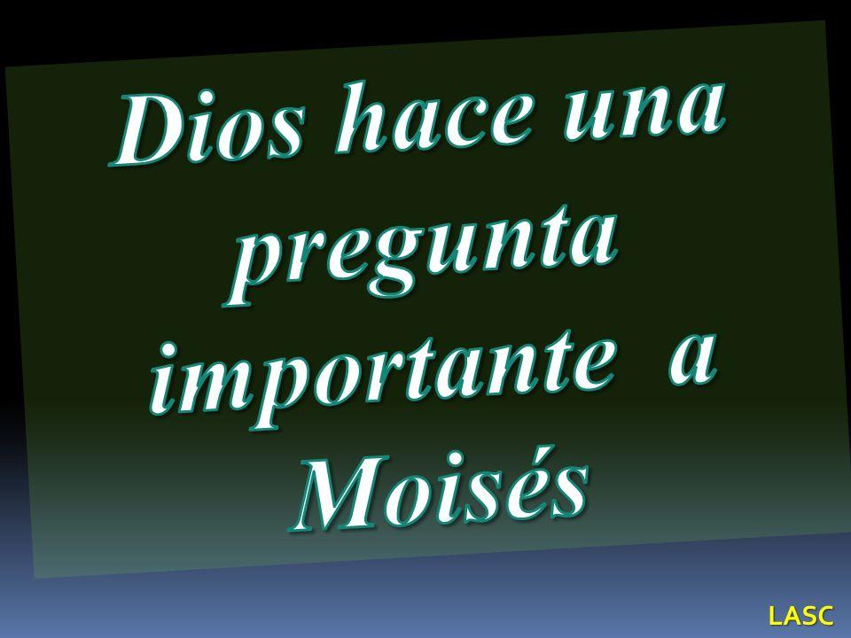 Dios hace una pregunta importante a Moisés