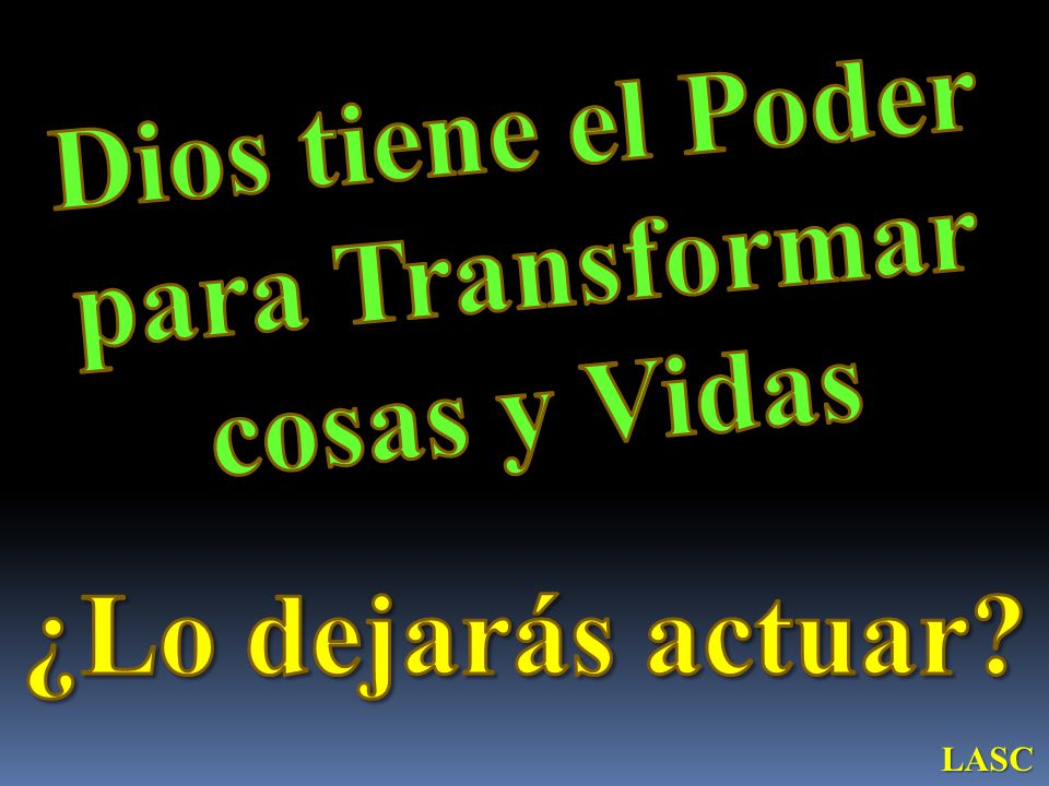 Dios tiene el Poder para Transformar cosas y Vidas