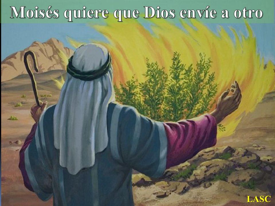 Moisés quiere que Dios envíe a otro
