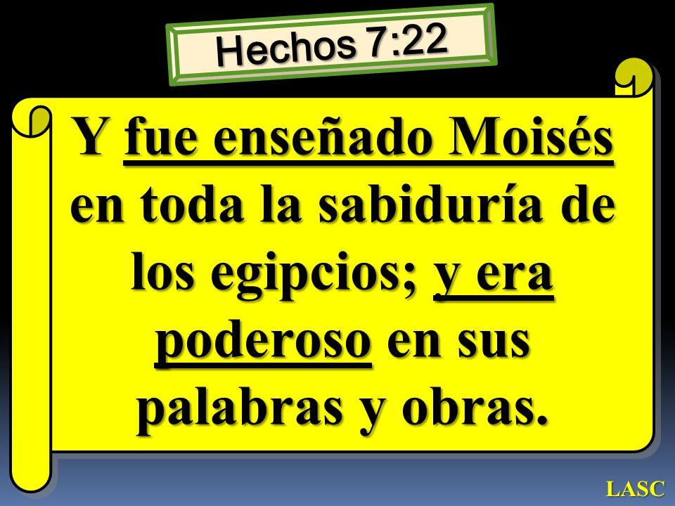 Hechos 7:22 Y fue enseñado Moisés en toda la sabiduría de los egipcios; y era poderoso en sus palabras y obras.