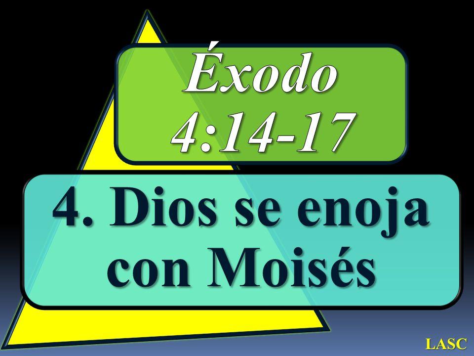 4. Dios se enoja con Moisés