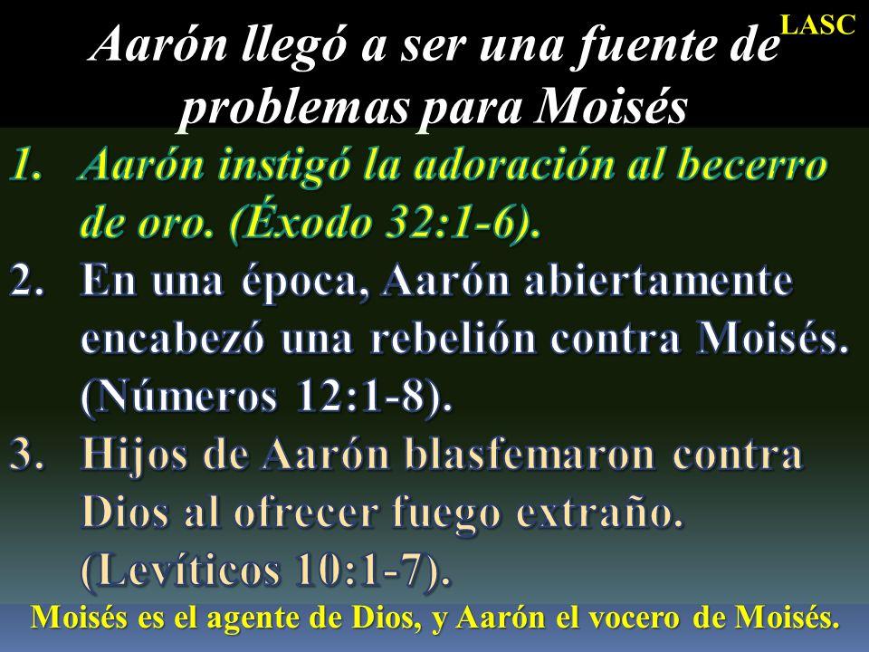 Aarón llegó a ser una fuente de problemas para Moisés