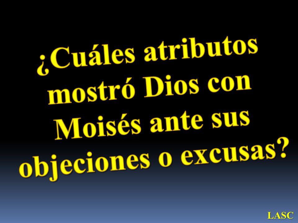 ¿Cuáles atributos mostró Dios con Moisés ante sus objeciones o excusas