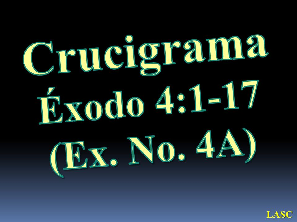 Crucigrama Éxodo 4:1-17 (Ex. No. 4A) LASC