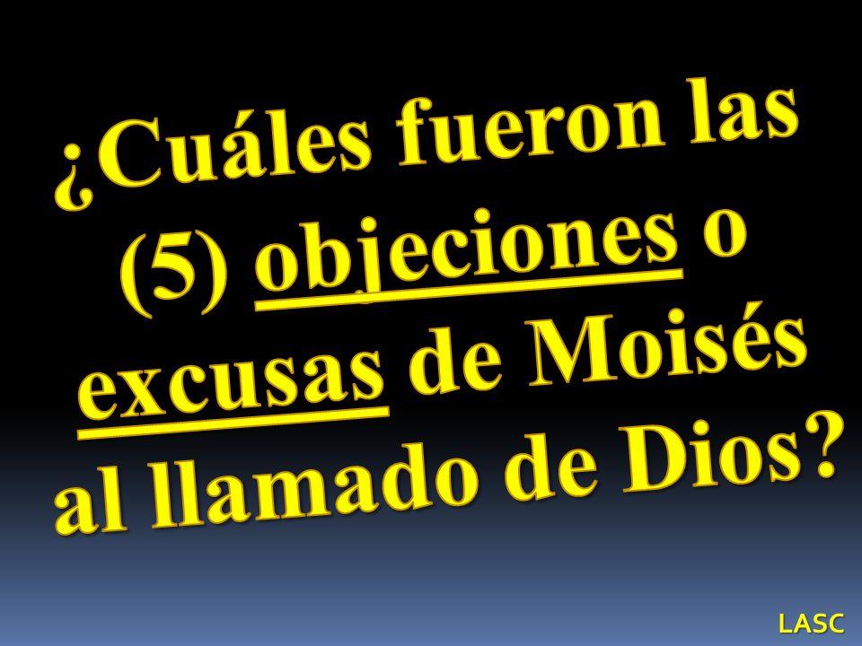 ¿Cuáles fueron las (5) objeciones o excusas de Moisés al llamado de Dios