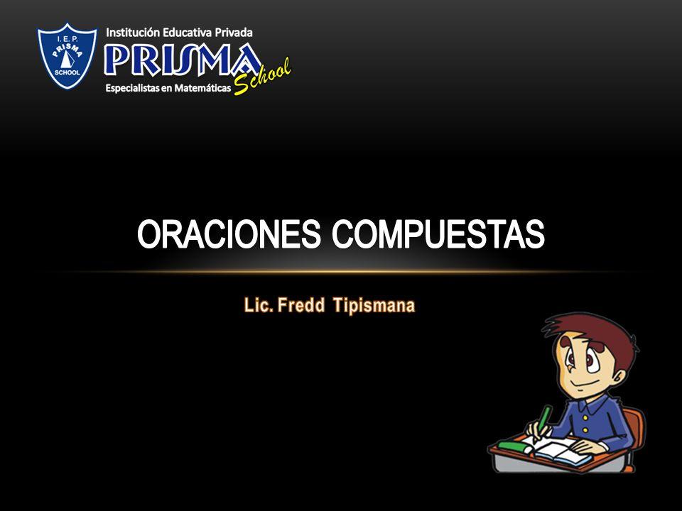ORACIONES COMPUESTAS Lic. Fredd Tipismana