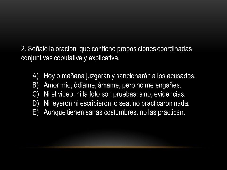 2. Señale la oración que contiene proposiciones coordinadas conjuntivas copulativa y explicativa.
