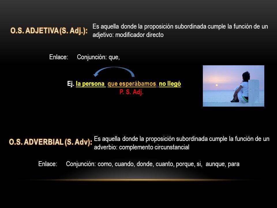 O.S. ADJETIVA (S. Adj.): O.S. ADVERBIAL (S. Adv):
