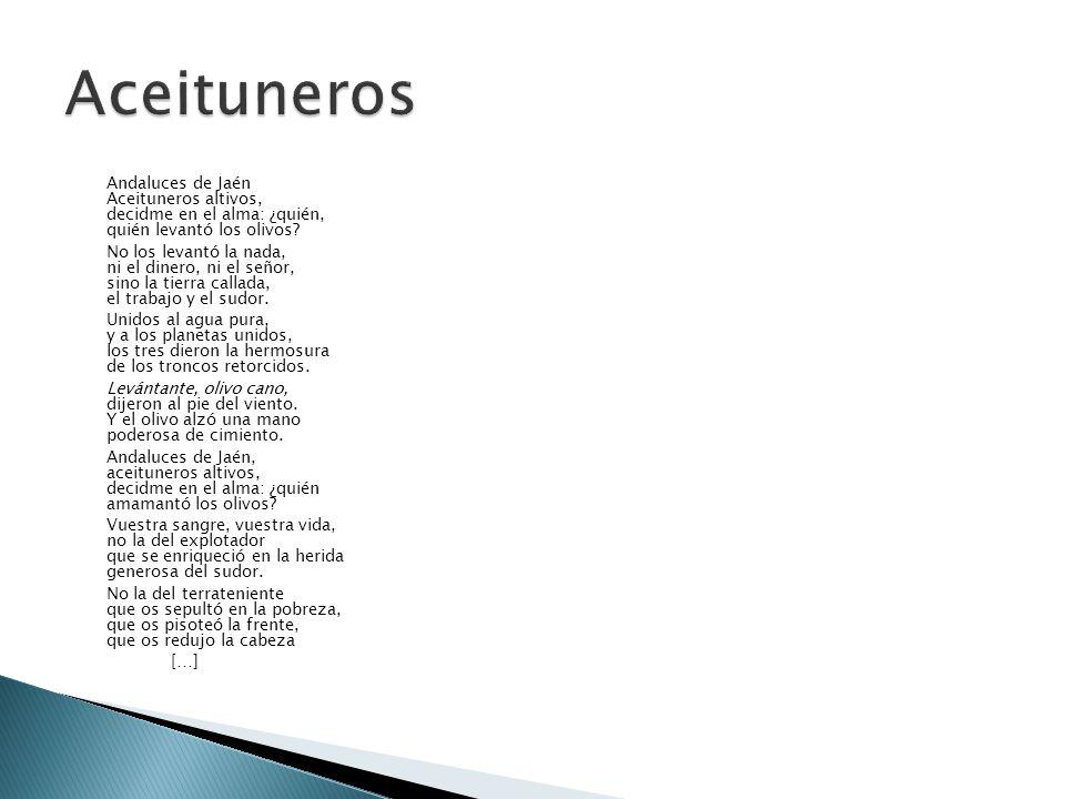 Aceituneros Andaluces de Jaén Aceituneros altivos, decidme en el alma: ¿quién, quién levantó los olivos