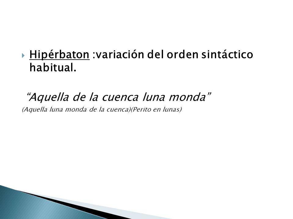 Hipérbaton :variación del orden sintáctico habitual.