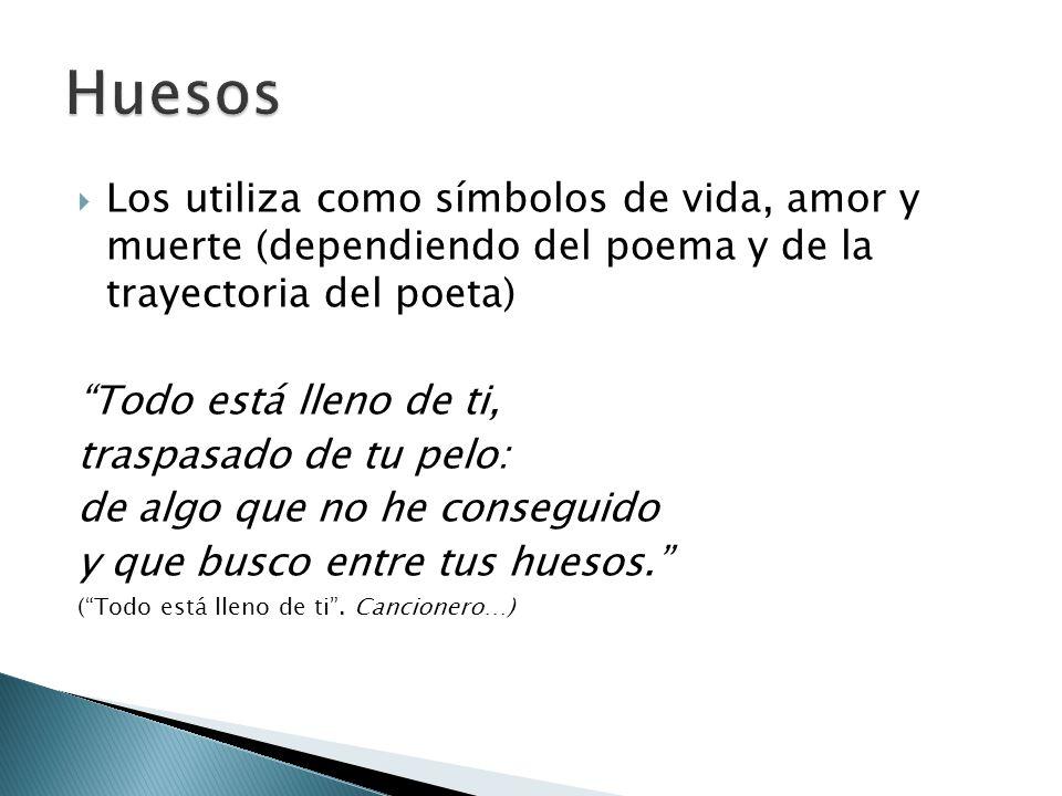Huesos Los utiliza como símbolos de vida, amor y muerte (dependiendo del poema y de la trayectoria del poeta)