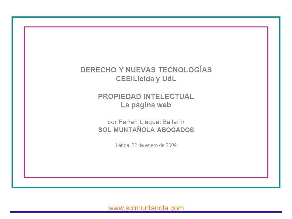 DERECHO Y NUEVAS TECNOLOGÍAS CEEILleida y UdL PROPIEDAD INTELECTUAL La página web por Ferran Llaquet Ballarín SOL MUNTAÑOLA ABOGADOS Lérida, 22 de enero de 2009