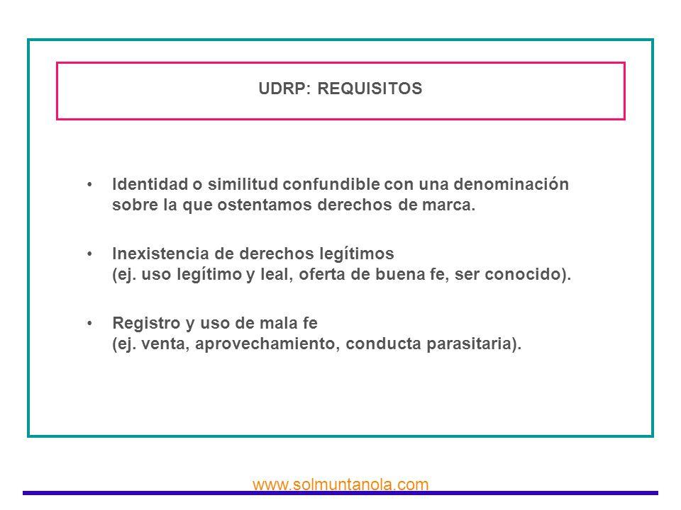 UDRP: REQUISITOSIdentidad o similitud confundible con una denominación sobre la que ostentamos derechos de marca.