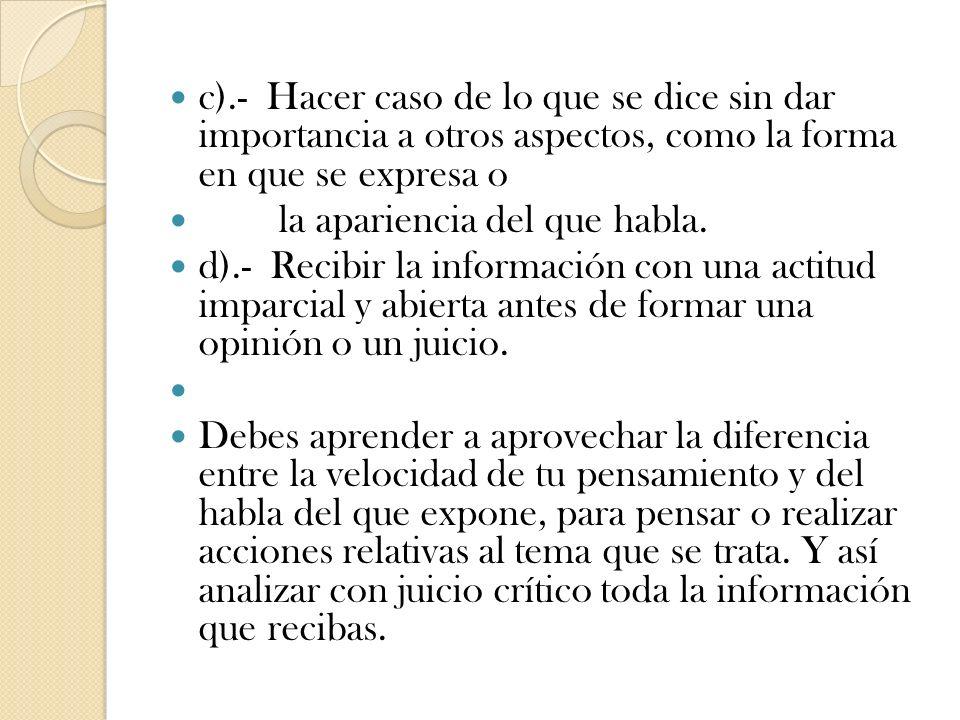 c).- Hacer caso de lo que se dice sin dar importancia a otros aspectos, como la forma en que se expresa o